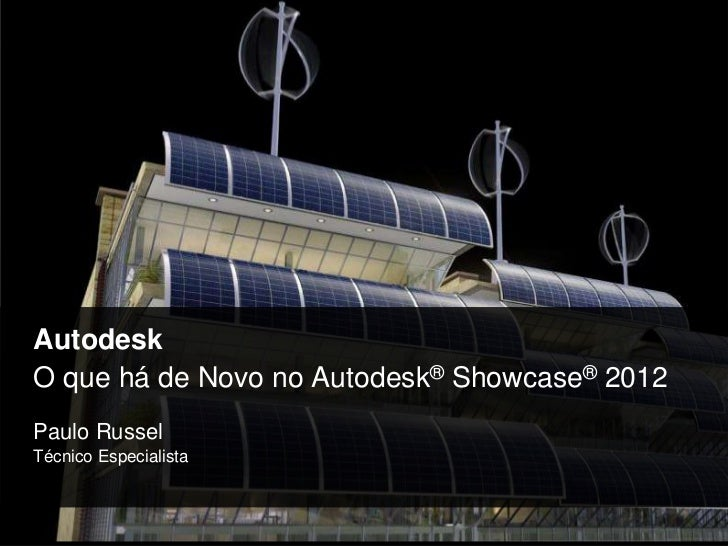 AutodeskO quehá de Novo no Autodesk® Showcase® 2012 <br />Paulo Russel<br />TécnicoEspecialista<br />
