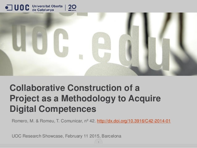 Collaborative Construction of a Project as a Methodology to Acquire Digital Competences Romero, M. & Romeu, T. Comunicar, ...
