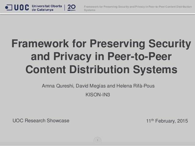 Framework for Preserving Security and Privacy in Peer-to-Peer Content Distribution Systems Amna Qureshi, David Megías and ...