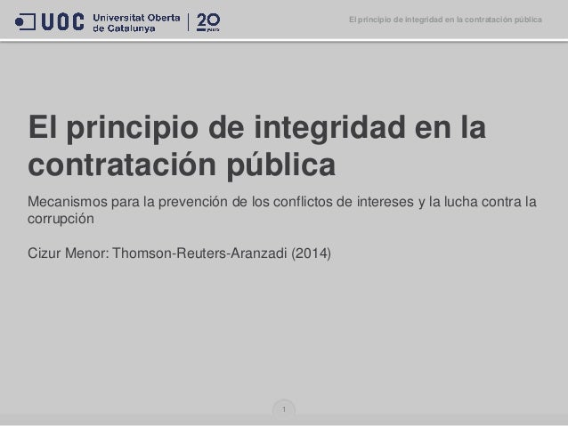 El principio de integridad en la contratación pública Mecanismos para la prevención de los conflictos de intereses y la lu...