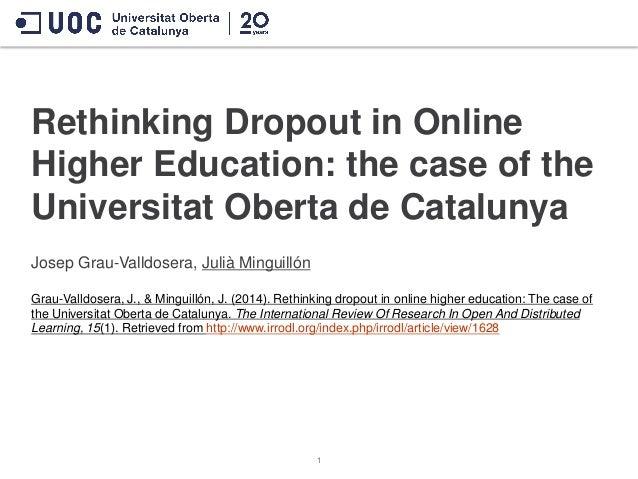 Rethinking Dropout in Online Higher Education: the case of the Universitat Oberta de Catalunya Josep Grau-Valldosera, Juli...