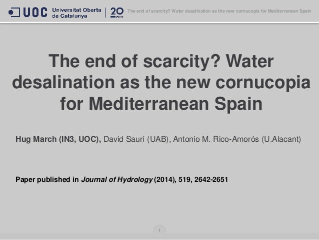 The end of scarcity? Water desalination as the new cornucopia for Mediterranean Spain Hug March (IN3, UOC), David Saurí (U...
