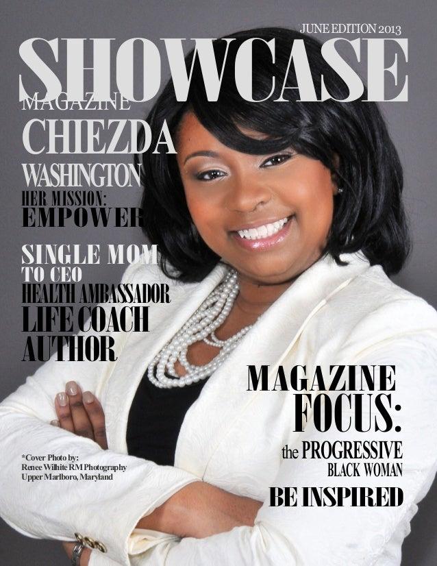1 SHOWCASE Magazine June 2013 MAGAZINE CHIEZDA WASHINGTON HER MISSION: EMPOWER SINGLE MOM TO CEO HEALTHAMBASSADOR LIFECOAC...