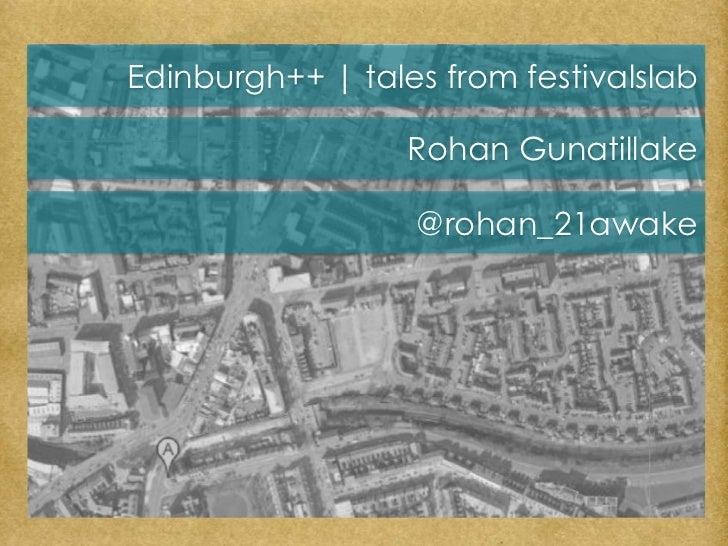 Edinburgh++ | tales from festivalslab<br />Rohan Gunatillake<br />@rohan_21awake<br />