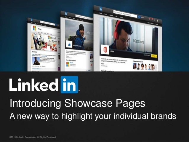 Introducing Showcase Pages A new way to highlight your individual brands ©2013 LinkedIn Corporation. All Rights Reserved.