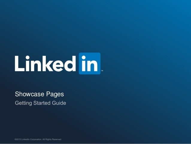 Showcase Pages  ©2013 LinkedIn Corporation. All Rights Reserved.