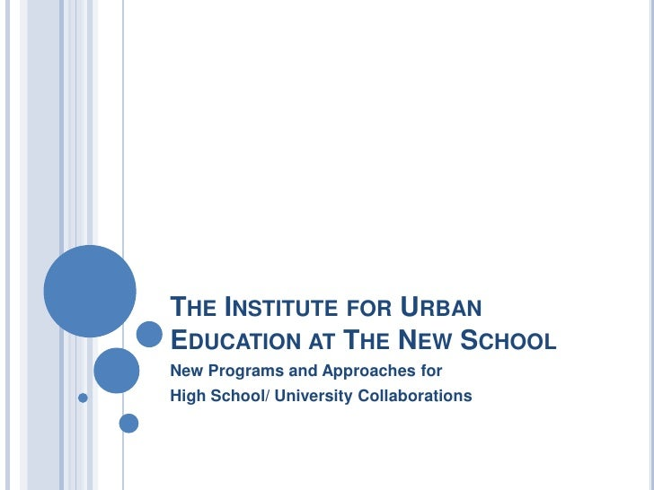 The Institute for Urban Education at The New School<br />New Programs and Approaches for <br />High School/ University Col...