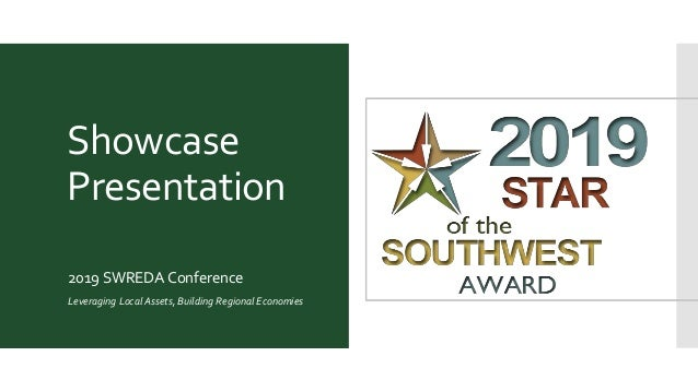 Showcase Presentation 2019 SWREDA Conference Leveraging Local Assets, Building Regional Economies