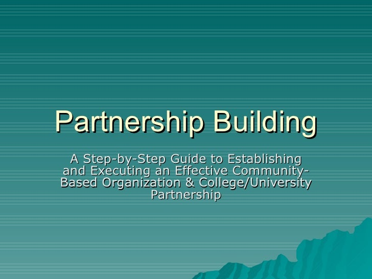 Partnership Building A Step-by-Step Guide to Establishing and Executing an Effective Community-Based Organization & Colleg...