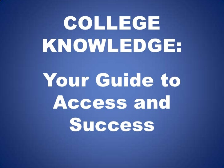 COLLEGE <br />KNOWLEDGE:<br />Your Guide to Access and Success<br />