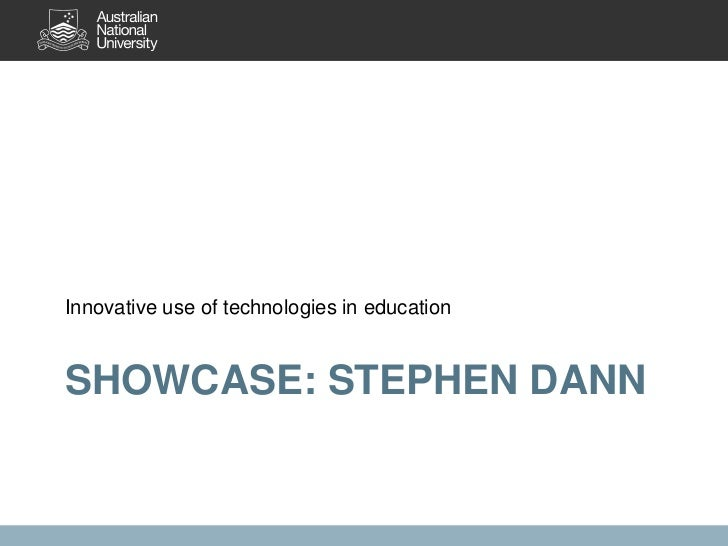 Innovative use of technologies in educationSHOWCASE: STEPHEN DANN