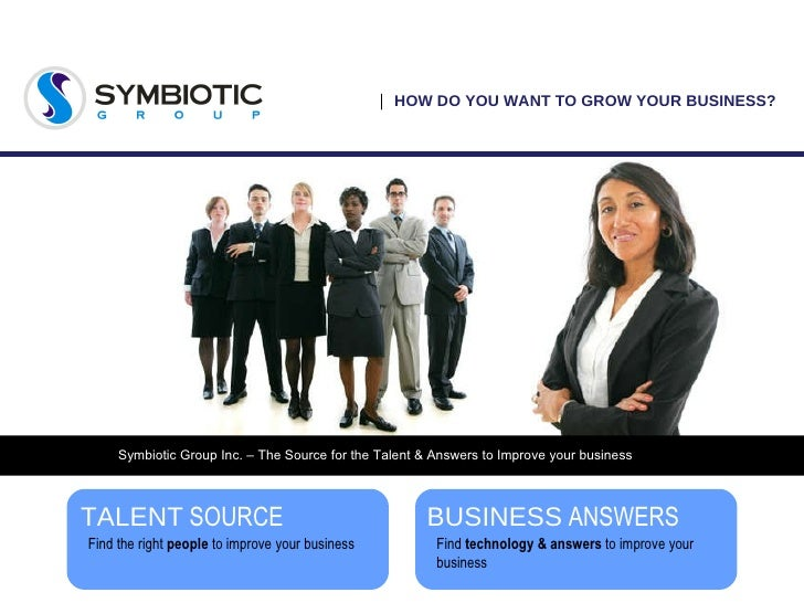 HOW DO YOU WANT TO GROW YOUR BUSINESS? TALENT   SOURCE Find the right  people  to improve your business BUSINESS   ANSWERS...