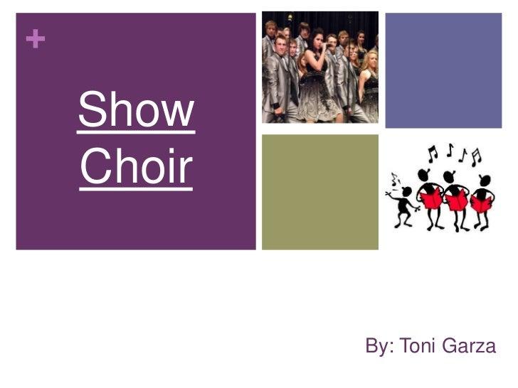 Show Choir<br />By: Toni Garza<br />