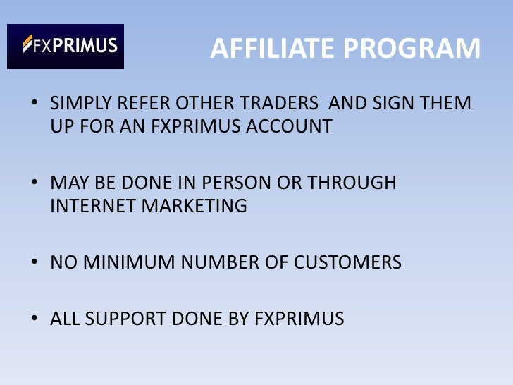 AFFILIATE PROGRAM<br /><ul><li>SIMPLY REFER OTHER TRADERS  AND SIGN THEM UP FOR AN FXPRIMUS ACCOUNT
