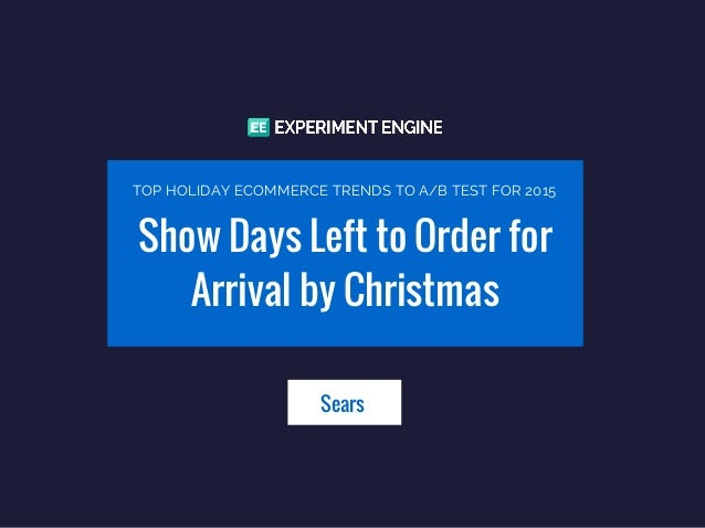 Show Days Left to Order for Arrival by Christmas Sears TOP HOLIDAY ECOMMERCE TRENDS TO A/B TEST FOR 2015
