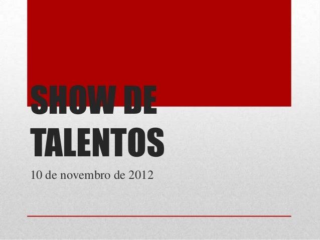 SHOW DETALENTOS10 de novembro de 2012