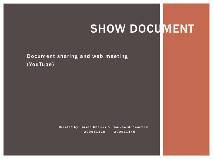 SHOW DOCUMENTDocument sharing and web meeting(YouTube)          Created by: Hasna Khamis & Shaikha Mohammed               ...
