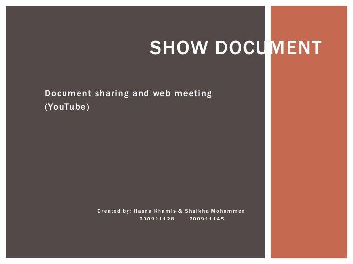 SHOW DOCUMENTDocument sharing and web meeting(YouTube)          Created by: Hasna Khamis & Shaikha Mohammed               ...