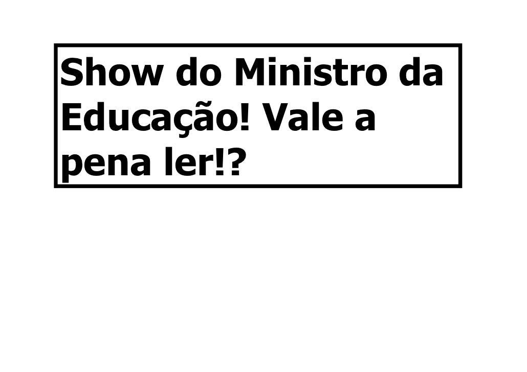 Show do Ministro da Educação! Vale a pena ler!?
