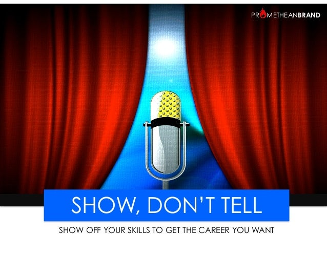 PR METHEANBRAND SHARE&  SHOW, DON'T TELL SHOW OFF YOUR SKILLS TO GET THE CAREER YOU WANT PrometheanBrand.com  PR METHEANBR...