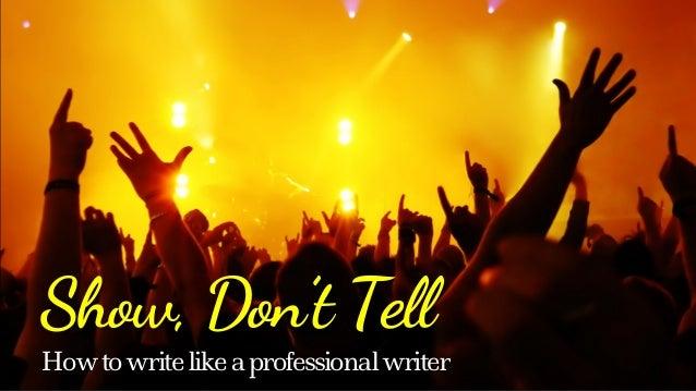 Show, Don't Tell Howtowritelikeaprofessionalwriter