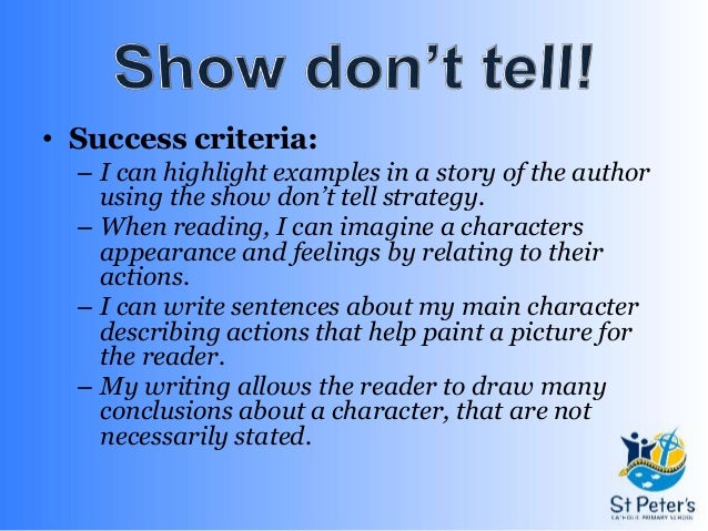 show not tell essay writing You've heard the classic writing rule, show don't tell every writing blog ever has talked about it, and for good reason showing, for some reason, is really difficult.