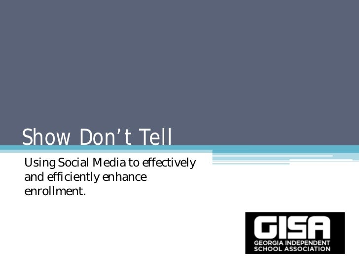 Show Don't TellUsing Social Media to effectivelyand efficiently enhanceenrollment.