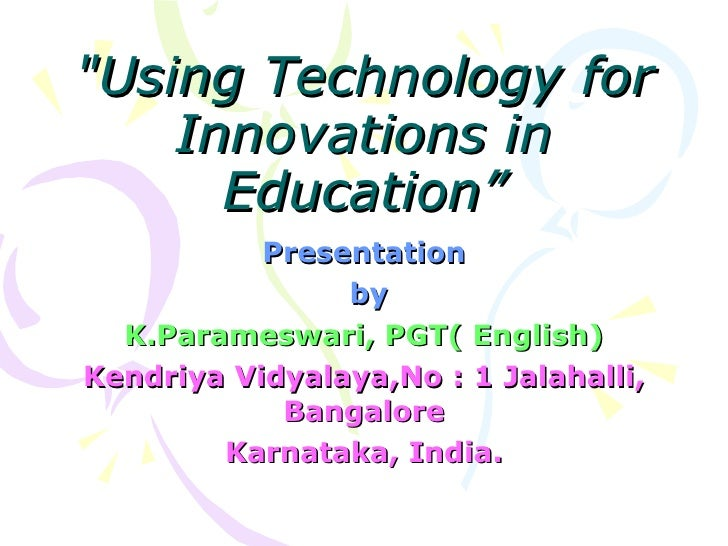 """Using Technology for Innovations in Education"" Presentation by K.Parameswari, PGT( English) Kendriya Vidyalaya,No : ..."