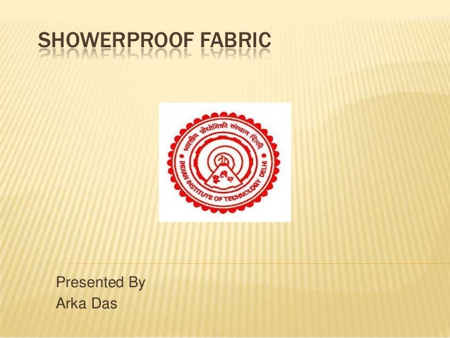 SHOWERPROOF FABRIC Presented By Arka Das