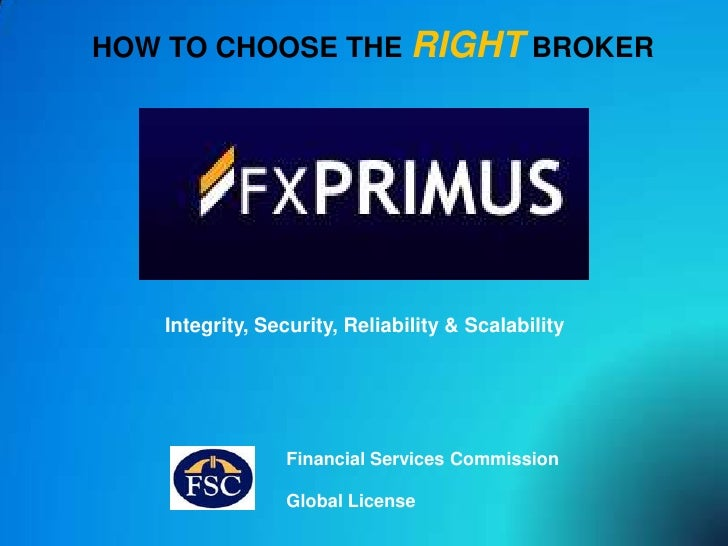 HOW TO CHOOSE THE RIGHT BROKER<br />Integrity, Security, Reliability & Scalability<br />Financial Services Commission<br /...