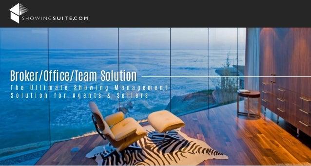 Broker/Office/Team Solution T h e U l t i m a t e S h o w i n g M a n a g e m e n t S o l u t i o n f o r A g e n t s & S ...