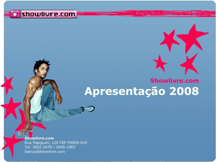 Showlivre.com Apresentação 2008 Showlivre.com Rua Pepiguari, 120 CEP 05059-010 Tel. 3832-2479 / 3645-1963 [email_address]