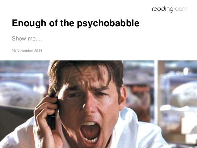 Enough of the psychobabble  Show me....  26 November 2014