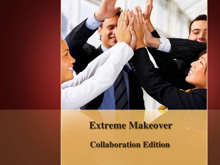 Extreme MakeoverCollaboration Edition