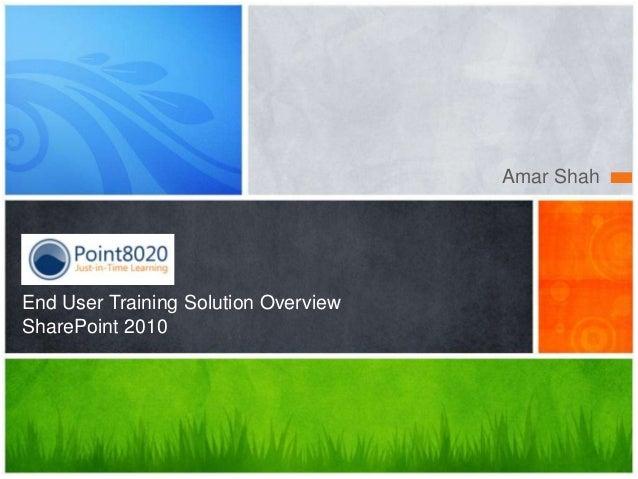 Amar ShahEnd User Training Solution OverviewSharePoint 2010