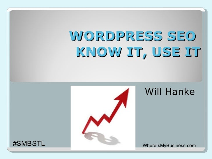 WORDPRESS SEO  KNOW IT, USE IT Will Hanke WhereIsMyBusiness.com #SMBSTL