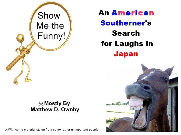 An  A m e r i c a n   Southerner 's Search for Laughs in  Japan Show  Me the Funny! ※ Mostly By  Matthew D. Ownby ※ With s...