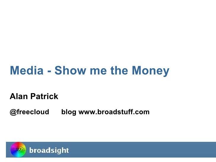 Media - Show me the Money Alan Patrick @freecloud  blog www.broadstuff.com