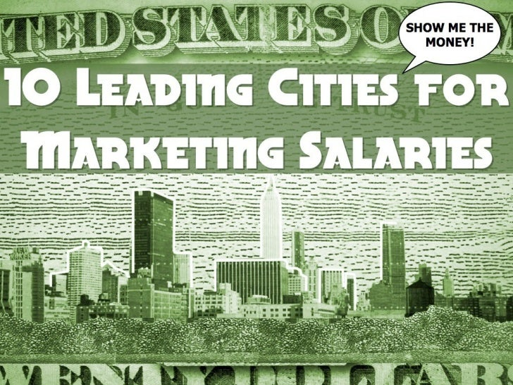 SHOW ME THE MONEY!                  10 Leading Cities for Marketing                             SalariesWe all want to be ...