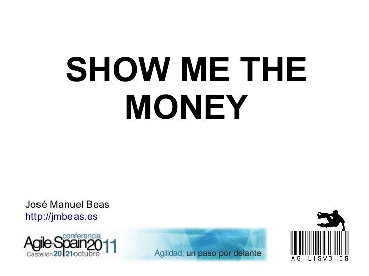 SHOW ME THE         MONEYJosé Manuel Beashttp://jmbeas.es