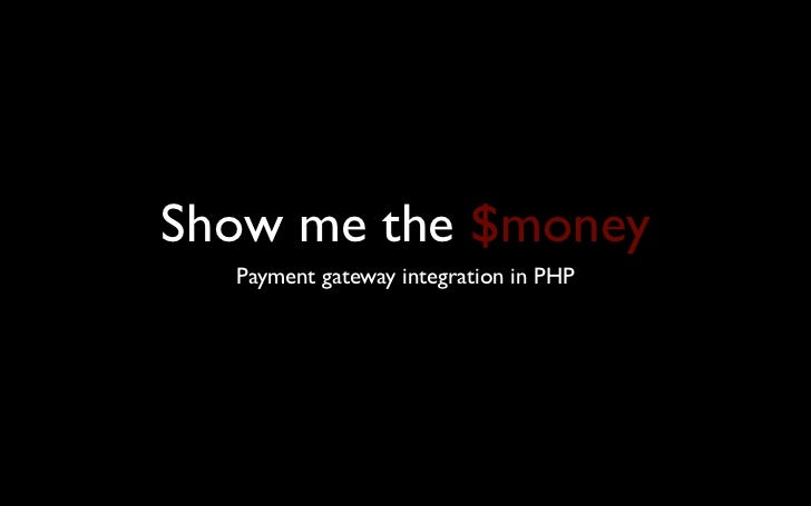 Show me the $money  Payment gateway integration in PHP