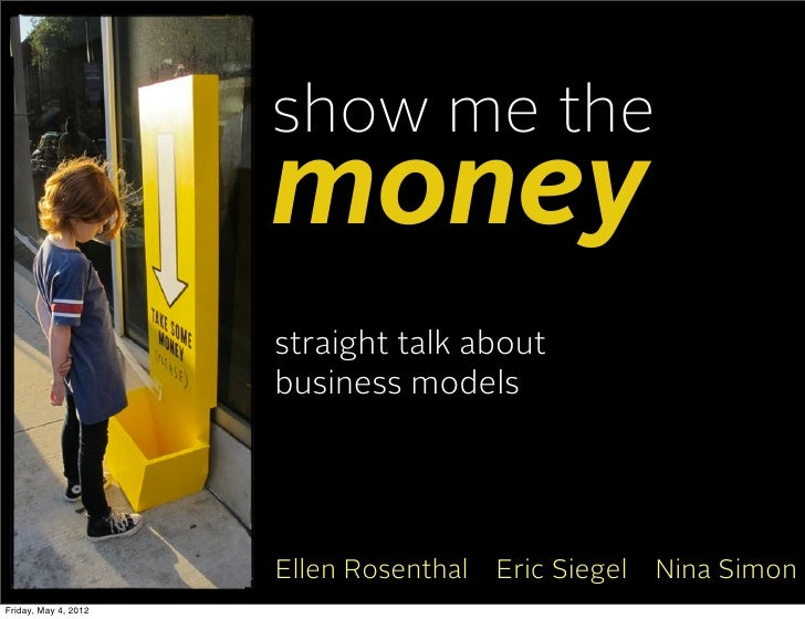 show me the                      money                      straight talk about                      business models      ...