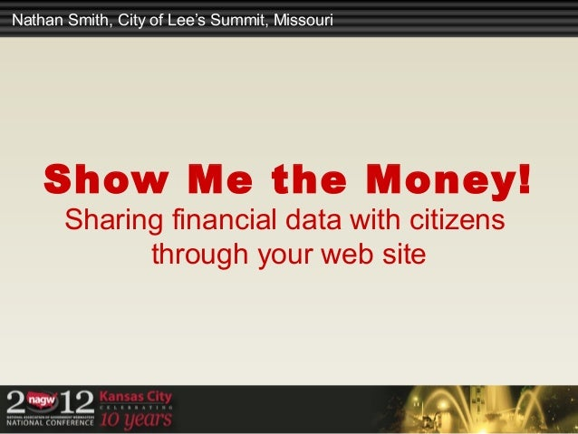 Nathan Smith, City of Lee's Summit, Missouri    Show Me the Money!       Sharing financial data with citizens             ...
