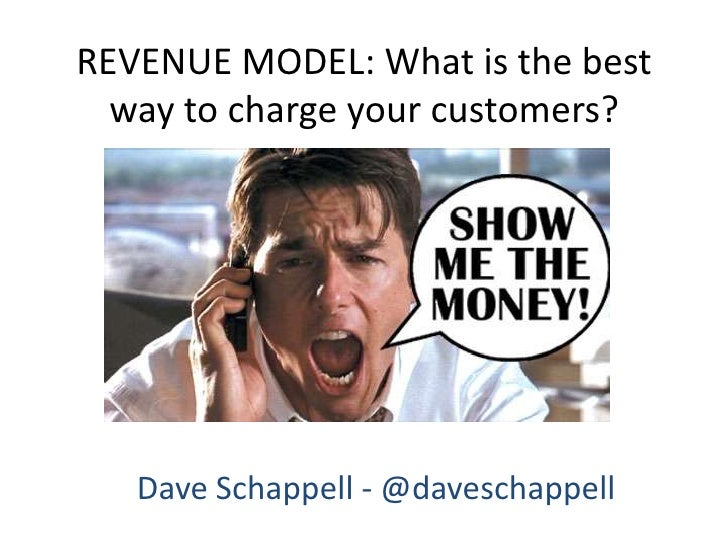 REVENUE MODEL: What is the best way to charge your customers?<br />Dave Schappell - @daveschappell<br />