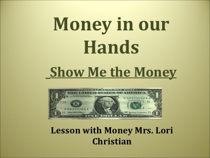 Money in our Hands   Show Me the Money Lesson with Money Mrs. Lori Christian