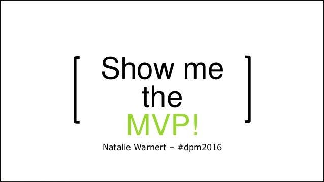 @nataliewarnert #dpm2016 Show me the MVP!Natalie Warnert – #dpm2016