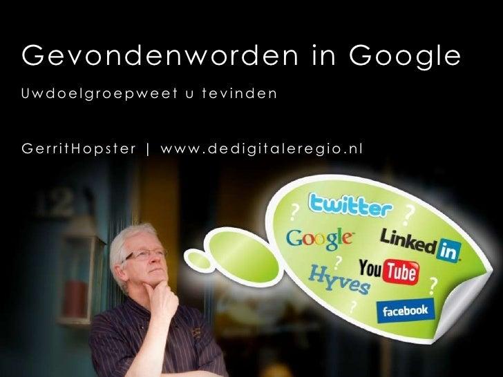 Gevondenworden in Google<br />Uwdoelgroepweet u tevinden<br />GerritHopster   www.dedigitaleregio.nl<br />