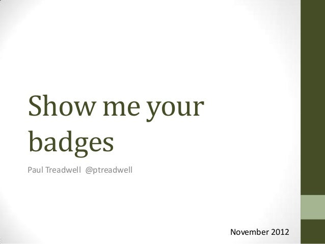 Show me yourbadgesPaul Treadwell @ptreadwell                             November 2012