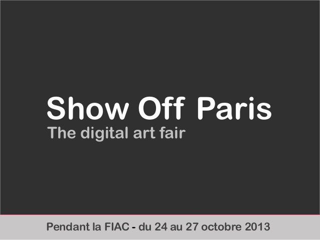 Pendant la FIAC - du 24 au 27 octobre 2013Show Off ParisThe digital art fair