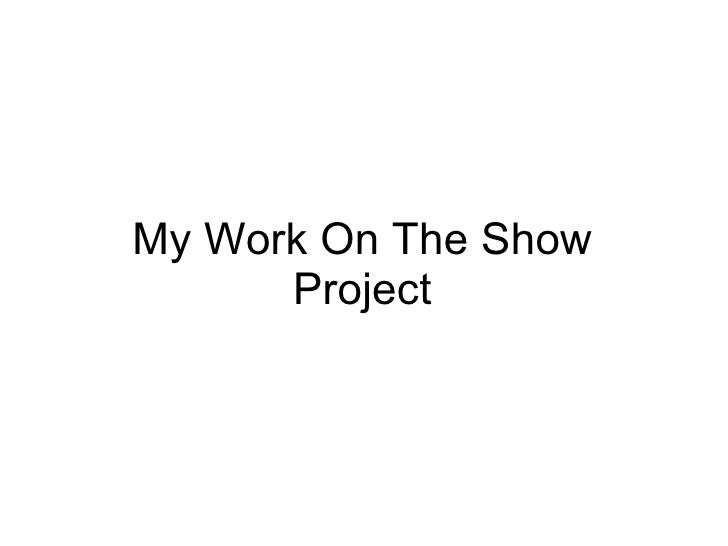 My Work On The Show Project